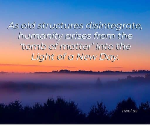 As old structures disintegrate, humanity arises from the 'tomb of matter' into the Light of a New Day.