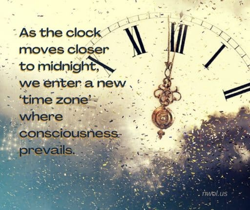 As the clock moves closer to midnight, we enter a new 'time zone' where consciousness prevails.