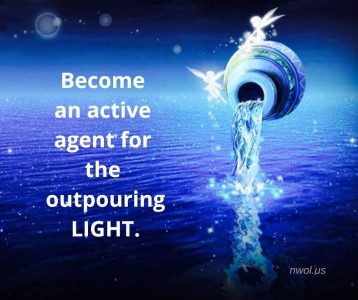 Become an active agent of the outpouring Light