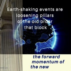 Earth-shaking events are loosening pillars of the old order