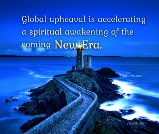 Global upheaval is accelerating a spiritual awakening of the coming New Era.