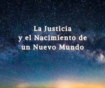 La Justicia y el Nacimiento de un Nuevo Mundo