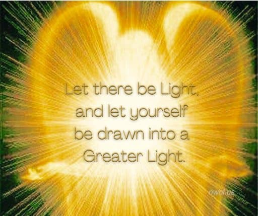 Let there be Light and let yourselves be drawn into Greater Light.