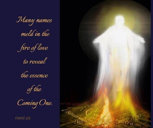 Many names meld in the fire of love to reveal the essence of the Coming One.