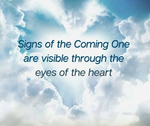 Signs of the Coming One are visible through the eyes of the heart.