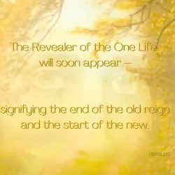 The Revealer of the One Life will soon appear