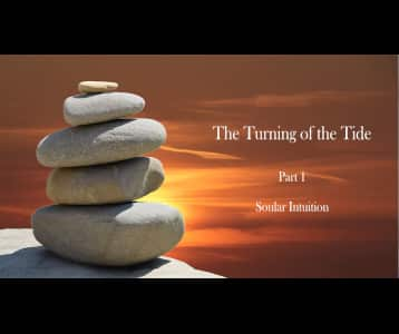 The Turning of the Tide I – Soular Intuition​