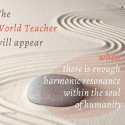 The World Teacher will appear when there is enough harmonic resonance