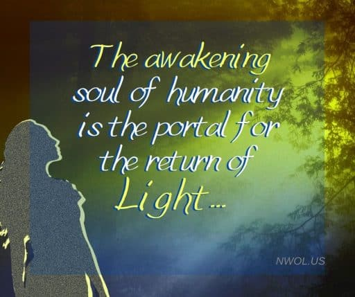 The awakening soul of humanity is the portal for the return of Light.