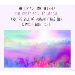 The living link between the great Soul to appear and the Soul of humanity