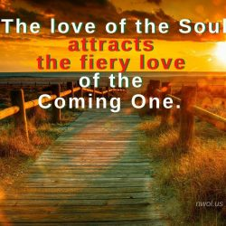 The love of the Soul attracts the fiery love of the Coming One