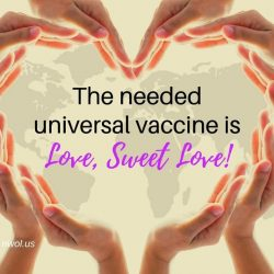 The needed universal vaccine is Love