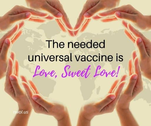 The needed universal vaccine is Love, Sweet Love!