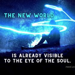 The new world is already visible to the eye of the soul
