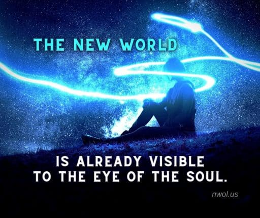 The new world is already visible to the eye of the soul.