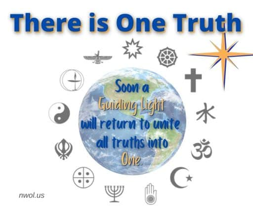 There is One Truth. Soon a Guiding Light will return to unite all truths into One.