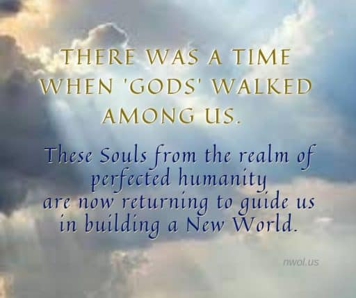 There was a time when 'Gods' walked among us. These Souls from the realm of perfected humanity are now returning to guide us in building a new world.