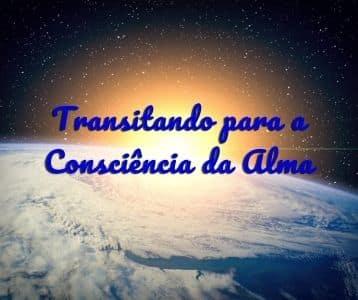 Transitando para a Consciência da Alma