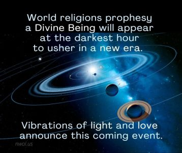 World religions prophecy that a Divine Being will appear at the darkest hour to usher in a new era