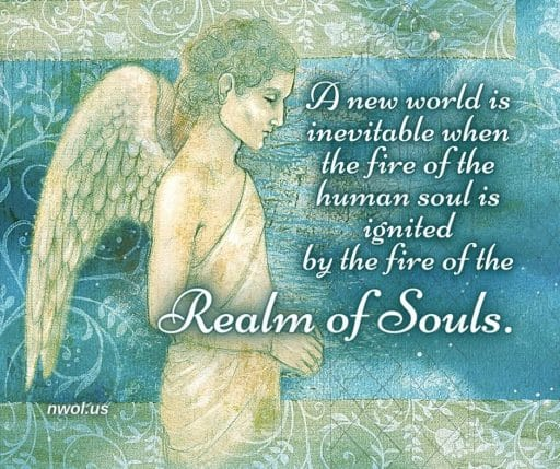A new world is inevitable when the fire of the human soul is ignited by the fire of the Realm of Souls