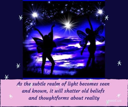 As the subtle realm of light becomes seen and known, it will shatter old beliefs and thoughtforms about reality.