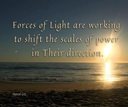 Forces of Light are working to shift the scales of power in Their direction.