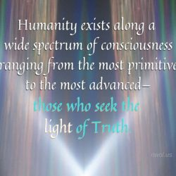 Humanity exists along a wide spectrum of consciousness