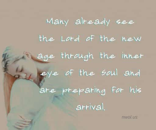 Many already see the Lord of the new age through the inner eye of the soul and are preparing for his arrival.