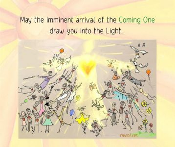 May the imminent arrival of the Coming One draw you into the Light