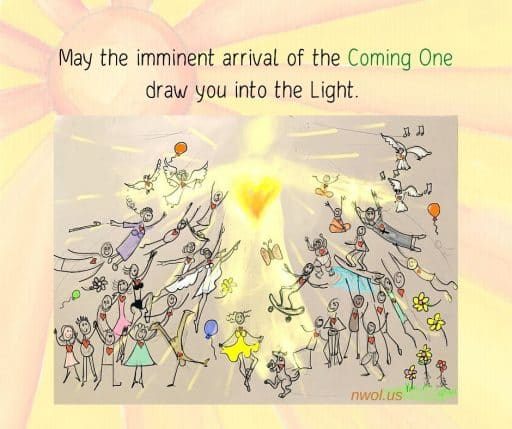 May the imminent arrival of the Coming One draw you into the Light.