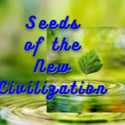 Seeds of the New Civilization