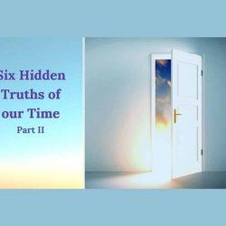 Six Hidden Truths of Our Time Part II