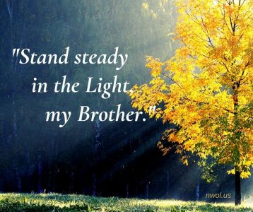 Stand steady in the light my Brother