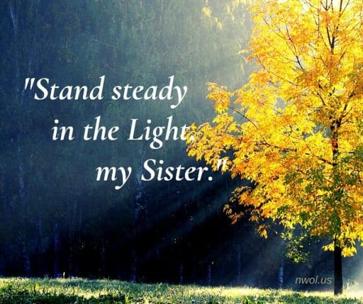 Stand steady in the light my Sister.