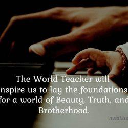 The World Teacher will inspire us