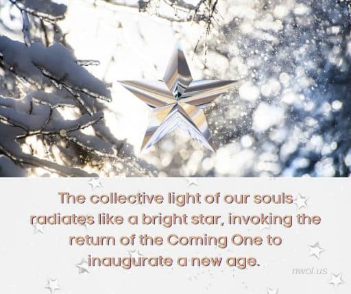 The collective light of our souls radiates like a bright star, invoking the return of the Coming One to inaugurate a new age.