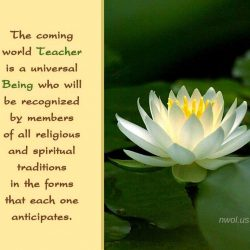 The coming World Teacher is a universal Being who will be recognized by members of all religions