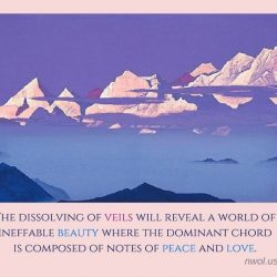 The dissolving of veils will reveal a world of ineffable beauty