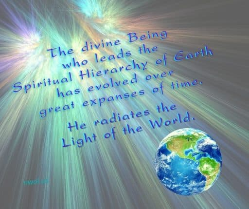 The divine Being who leads the Spiritual Hierarchy of Earth has evolved over great expanses of time. He radiates the Light of the World.