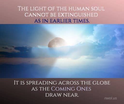 The light of the human soul cannot be extinguished as in earlier times. It is spreading across the globe as the Coming One draws near.