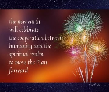 The new earth will celebrate the cooperation between humanity and the spiritual realm