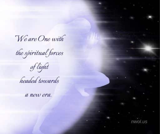 We are One with the spiritual forces of light headed towards a new era.