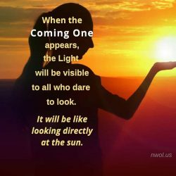 When the Coming One appears the light will be visible